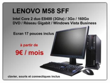 PC LENOVO M58 avec écran plat 17 pouces à 9€ / mois
